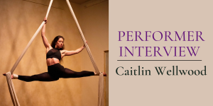 Interview with Performer Caitlin Wellwood