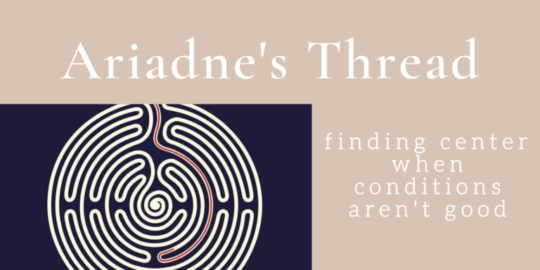 Ariadne's Thread – Retracing our Steps to Center During Difficult Times