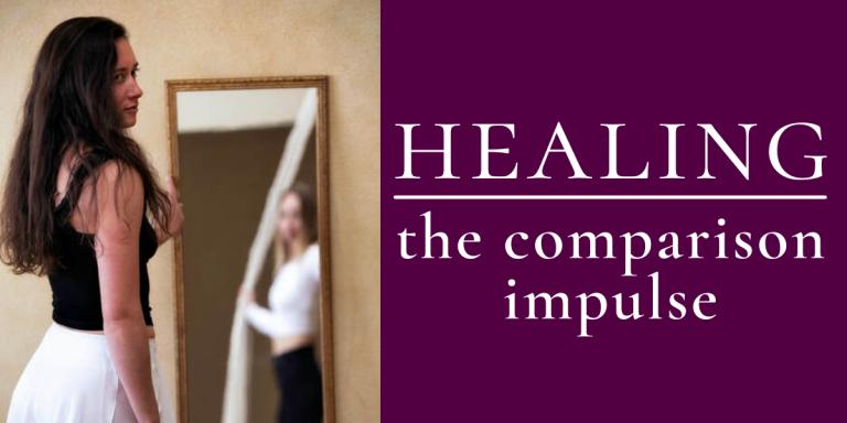 Healing the Comparison Impulse