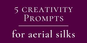 5 Aerial Silks Creativity Prompts